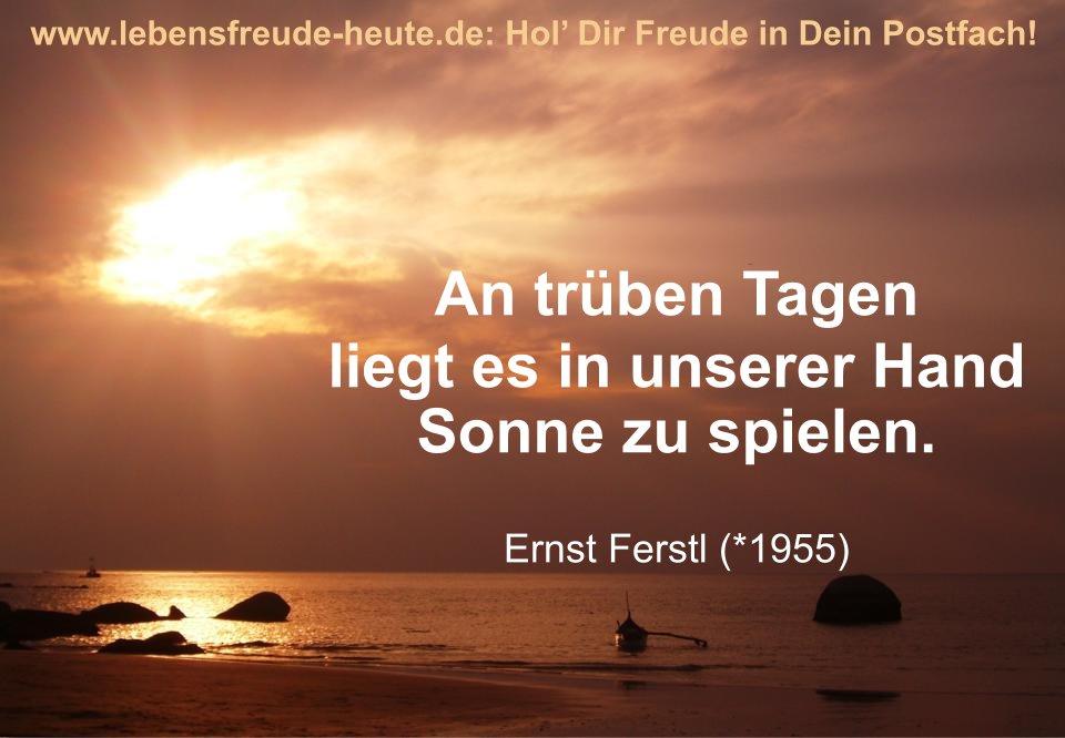 An trüben Tagen liegt es in unserer Hand Sonne zu spielen. Ernst Ferstl | Grußkarte auf www.lebensfreude-heute.de | Karima Stockmann