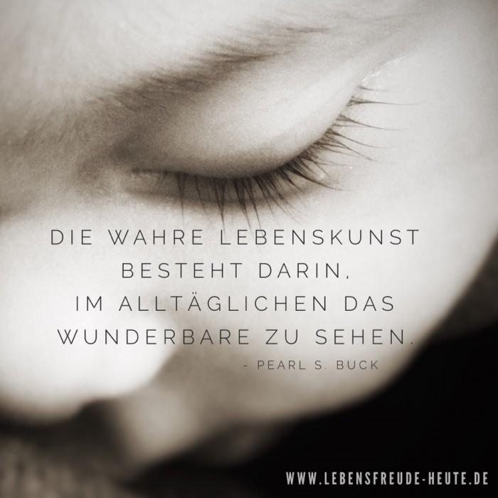 lebensfreude-heute Karima Stockmann | Pearl S. Buck:  Die wahre Lebenskunst besteht darin, im Alltäglichen das Wunderbare zu sehen.